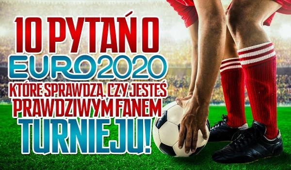 10 pytań o Euro 2020, które sprawdzą, czy jesteś PRAWDZIWYM fanem tego turnieju!