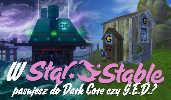 W świecie Star Stable należysz do Dark Core czy G.E.D.?