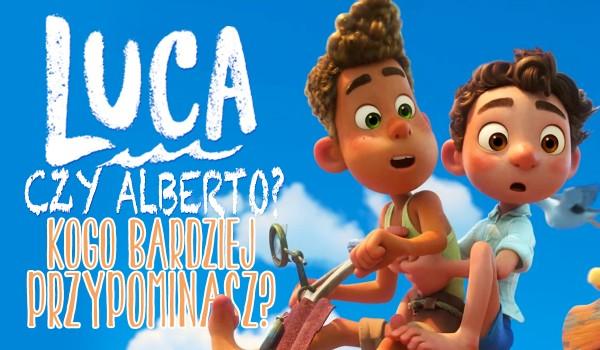 Luca czy Alberto? Kogo bardziej przypominasz?