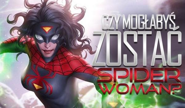 Czy mogłabyś zostać Spider-Woman?