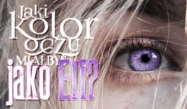 Jaki miałbyś kolor oczu jako elf?