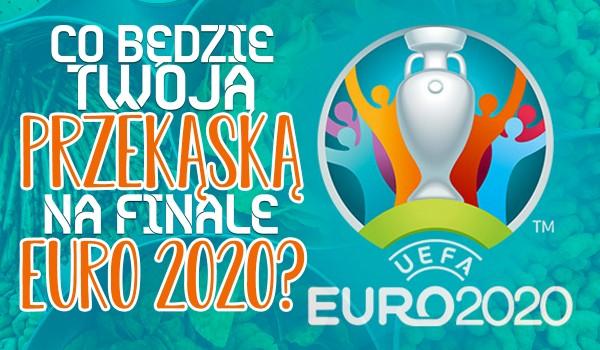 Co będzie Twoją przekąską na finale EURO 2020?