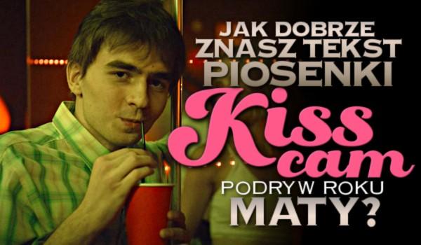 """Jak dobrze znasz tekst piosenki """"Kiss cam (podryw roku)"""" Maty?"""