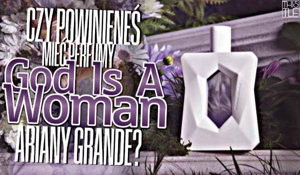 """Czy powinieneś mieć perfumy ,,God Is A Woman"""" Ariany Grande?"""