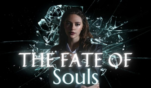 The Fate Of Souls °Prologue°