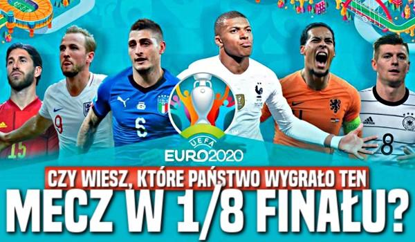 EURO 2020 – Czy wiesz, które państwo wygrało ten mecz w 1/8 finału?