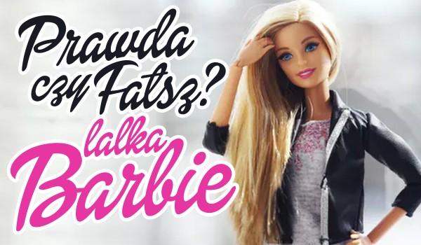 Prawda czy fałsz? – Lalka Barbie!