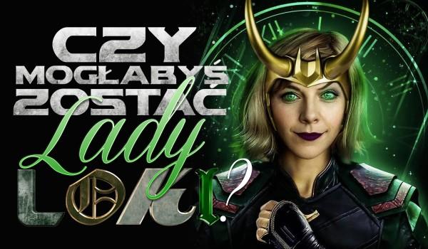 Czy mogłabyś zostać Lady Loki?
