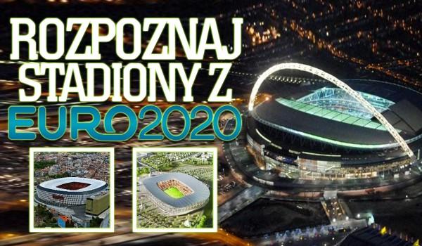 Czy rozpoznasz stadiony na Euro2020?