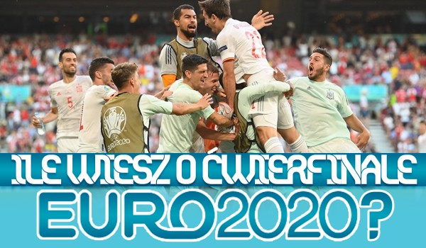 Ile wiesz o ćwierćfinale EURO 2020?