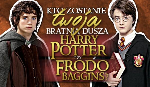 Kto zostanie Twoją bratnią duszą: Harry Potter czy Frodo Baggins?