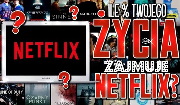 Ile % Twojego życia zajmuje Netflix?