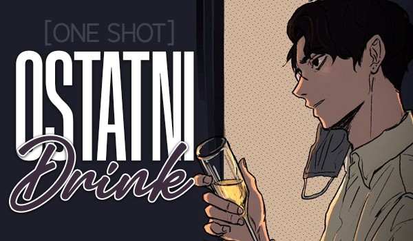 Ostatni Drink [One shot]
