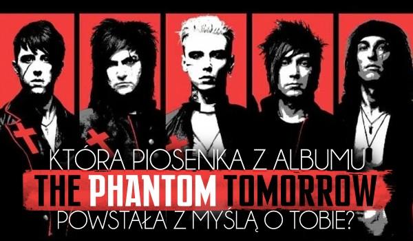 Która piosenka z albumu The Phantom Tomorrow została napisana z myślą o Tobie?