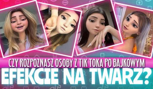 Czy rozpoznasz osoby z TikToka po bajkowym efekcie na twarz?