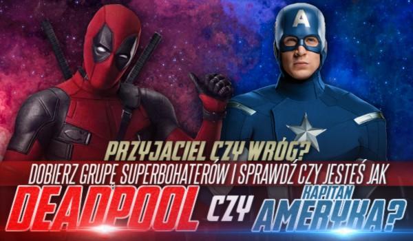 Przyjaciel czy wróg? – dobierz grupę superbohaterów i sprawdź, czy jesteś jak Deadpool czy Kapitan Ameryka!