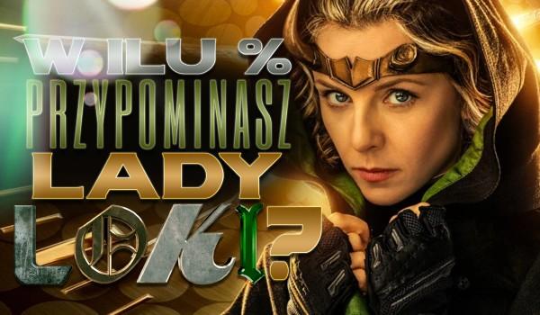 W ilu procentach przypominasz Lady Loki?