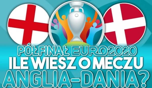 Półfinał EURO 2020: Ile wiesz o meczu Anglia – Dania?