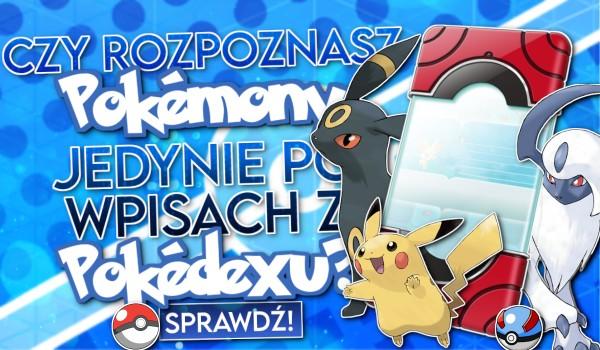 Czy rozpoznasz Pokémony jedynie po wpisach z Pokédexu?