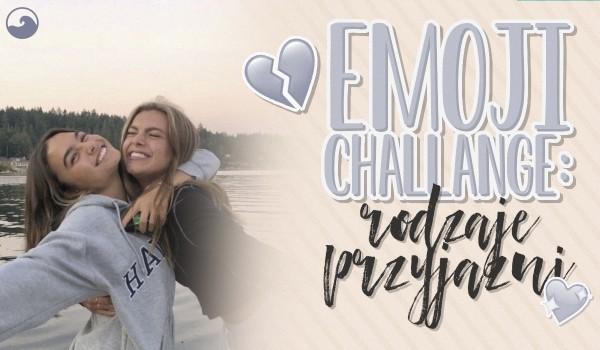 Emoji challange – rodzaje przyjaźni!
