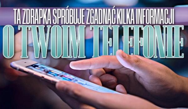 Ta zdrapka spróbuje zgadnąć kilka informacji o Twoim telefonie!