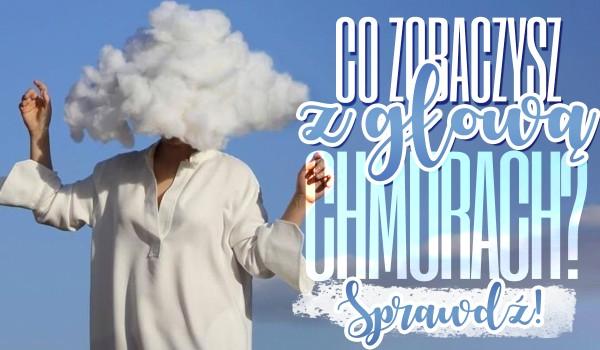 Co zobaczysz z głową w chmurach?
