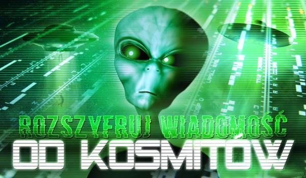 Rozszyfruj wiadomości od kosmitów!