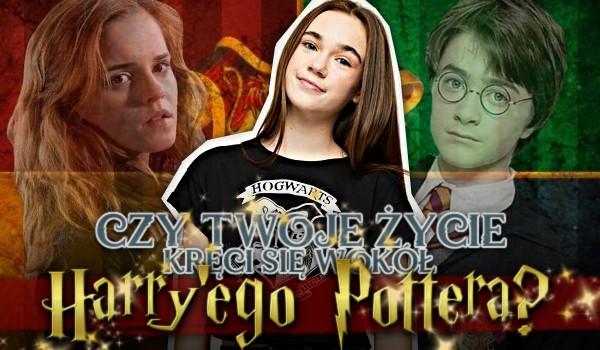 Czy Twoje życie kręci się wokół Harry'ego Pottera?