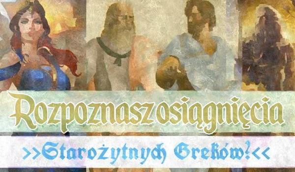 Czy rozpoznasz osiągnięcia starożytnych Greków?