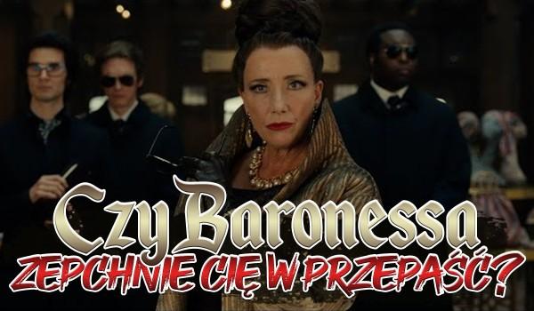 Czy Baronessa zepchnie Cię w przepaść?