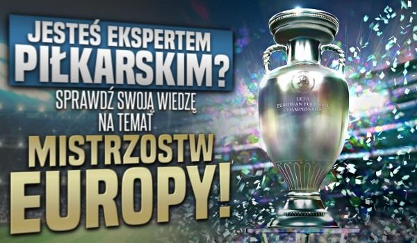 Jesteś ekspertem piłkarskim? Sprawdź swoją wiedzę na temat Mistrzostw Europy!