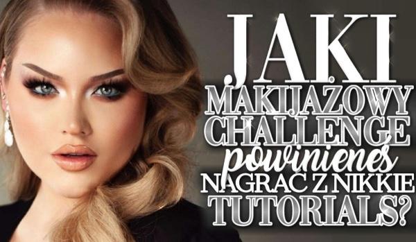 Jaki makijażowy challenge powinieneś nagrać z NikkieTutorials?