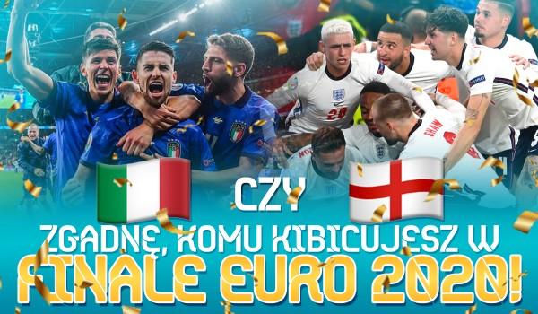 Zgadnę, komu kibicujesz w finale EURO 2020!