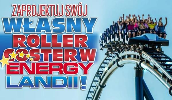 Kreator! Zaprojektuj swój własny rollercoaster w EnergyLandii!