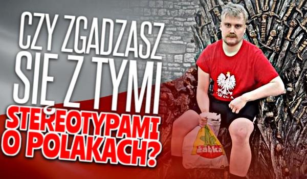 Czy zgadzasz się z tymi stereotypami o Polakach?