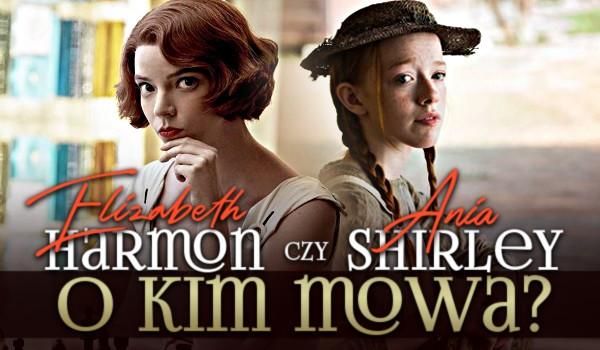 Elizabeth Harmon czy Ania Shirley – O kim mowa?