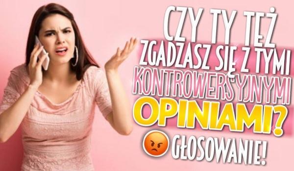 Czy Ty też zgadzasz się z tymi kontrowersyjnymi opiniami? – Głosowanie!