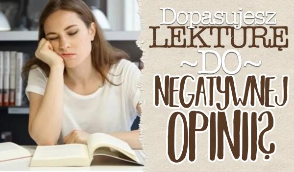 Dopasujesz lekturę do negatywnej opinii?