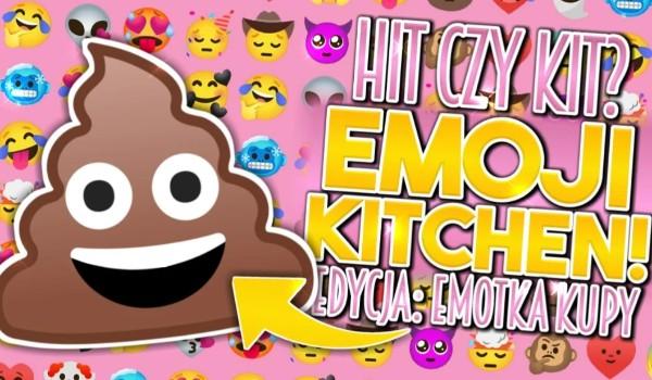 Hit czy Kit? – Emoji kitchen. Edycja – Emotka kupa