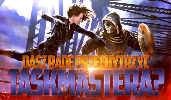 Czy dasz radę przechytrzyć Taskmastera?