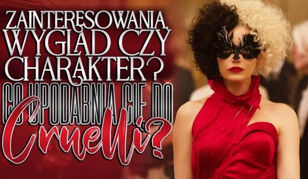 Zainteresowania, wygląd czy charakter? Co upodabnia Cię do Cruelli?
