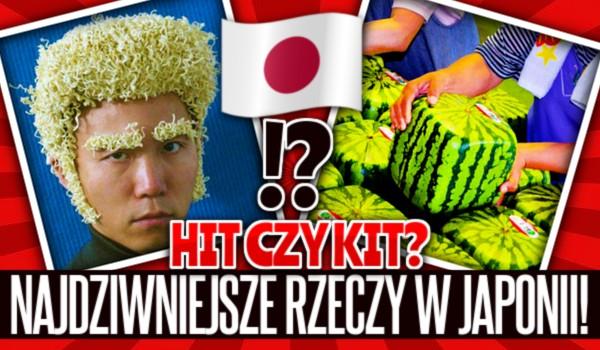 Hit czy kit? – Najdziwniejsze rzeczy w Japonii