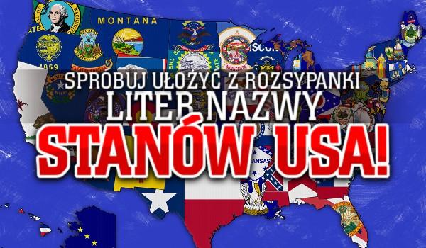 Spróbuj ułożyć z rozsypanki liter nazwy stanów USA!
