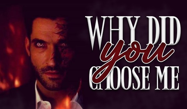 why did you choose me? — one shot