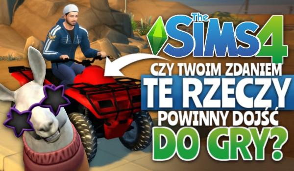 Czy Twoim zdaniem te rzeczy powinny dojść do gry The Sims 4?