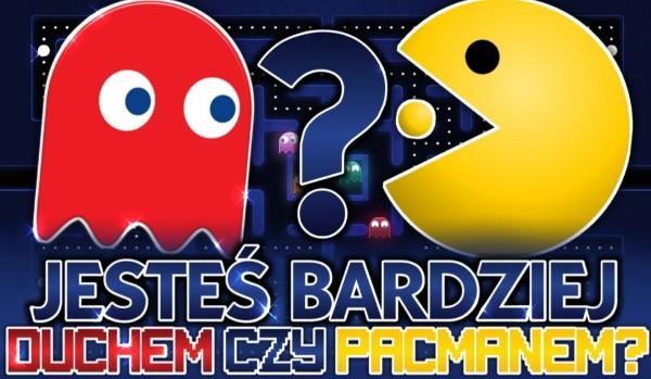 Jesteś duchem czy Pac-manem?