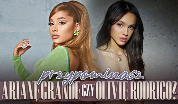 Przypominasz Arianę Grande czy Olivię Rodrigo?
