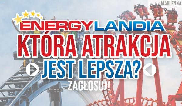 Która atrakcja w Energylandii jest lepsza?