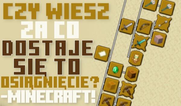 Czy wiesz za co dostaje się to osiągnięcie? – Minecraft!