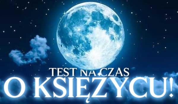 Test na czas o Księżycu!